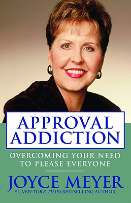 Approval Addiction By Meyer, Joyce