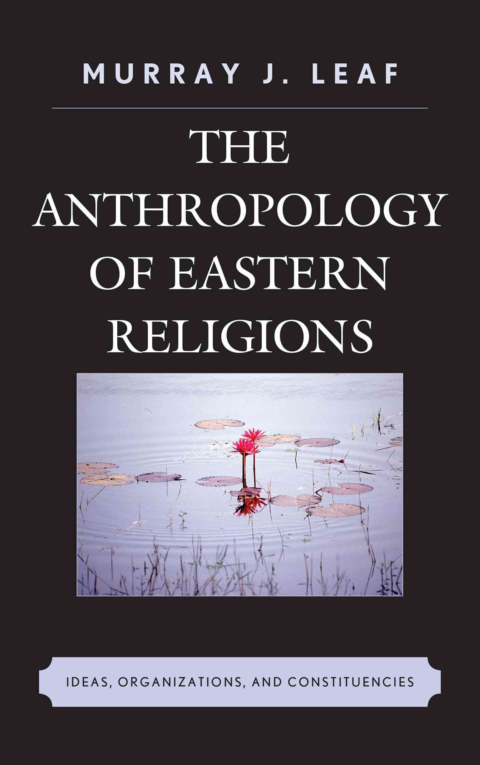 The Anthropology of Eastern Religions By Leaf, Murray J.